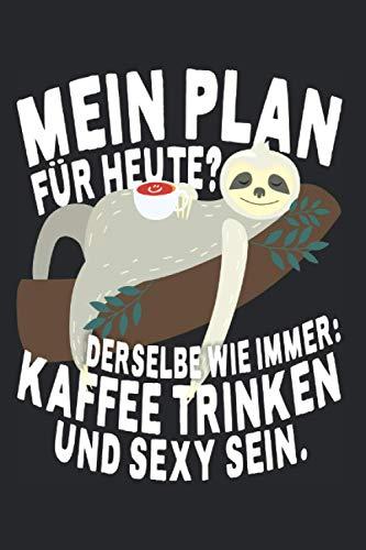 Mein Plan Für Heute Wie Immer Kaffee Trinken Und Sexy Sein: Notizbuch Für Sexy Kaffee Fans & Trinker Notizen Planer Tagebuch (Liniert, 15 x 23 cm, 120 ... Homeoffice Spruch Für Faule Kaffeetrinker