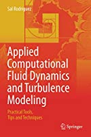 Applied Computational Fluid Dynamics and Turbulence Modeling: Practical Tools, Tips and Techniques