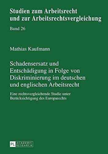 Schadensersatz und Entschädigung in Folge von Diskriminierung im deutschen und englischen Arbeitsrecht: Eine rechtsvergleichende Studie unter Berücksichtigung ... und zur Arbeitsrechtsvergleichung 26)