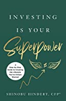 Investing Is Your Superpower: A Step-by-Step Guide to Creating the Lifestyle You've Always Wanted
