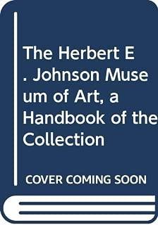 The Herbert E. Johnson Museum of Art, a Handbook of the Collection