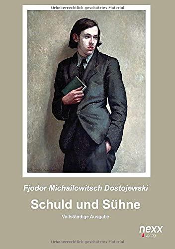 Schuld und Sühne: Vollständige Ausgabe: nexx - WELTLITERATUR NEU INSPIRIERT