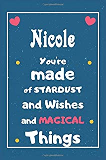 Nicole You are made of Stardust and Wishes and MAGICAL Things: Personalised Name Notebook, Gift For Her, Christmas Gift, G...