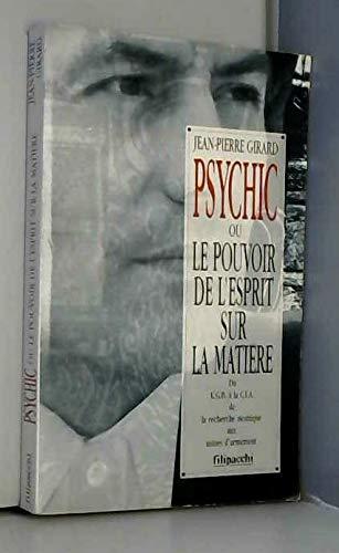 Psychic ou le pouvoir de l'esprit sur la matière : Du KGB à la CIA, de la recherche atomique aux usines d'armement