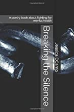 Breaking the Silence: A poetry book about fighting for mental health