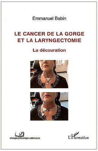 Cancer de la gorge et la laryngectomie: La découration (Éthique et pratique médicales)