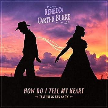 How Do I Tell My Heart (feat. Ken Snow)