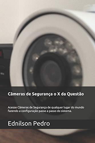 Câmeras de Segurança o X da Questão: Acesse Câmeras de Segurança de qualquer lugar do mundo fazendo a configuração passo a passo do sistema.: 1