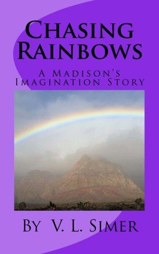 Chasing Rainbows: A Madison's Imagination Story
