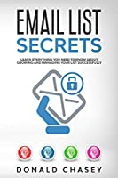 Email List Secrets: Learn Everything You Need to Know About Growing and Managing Your List Successfully