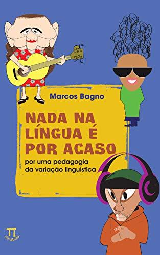 Nada na língua é por acaso: por uma pedagogia da variação linguística (Educação linguística Livro 1)