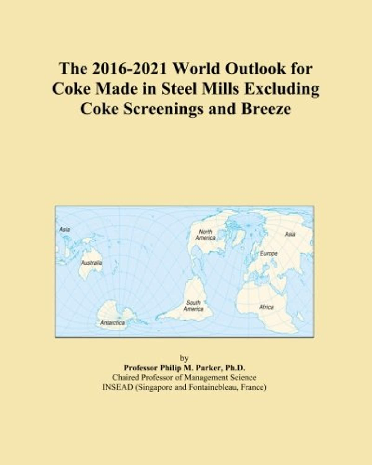 The 2016-2021 World Outlook for Coke Made in Steel Mills Excluding Coke Screenings and Breeze