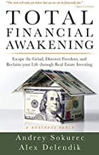 Total Financial Awakening: Escape the Grind, Discover Freedom, and Reclaim your Life through Real Estate Investing