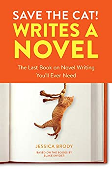 Save the Cat! Writes a Novel: The Last Book On Novel Writing You'll Ever Need by [Jessica Brody]