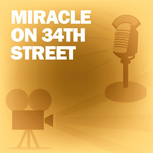 Miracle on 34th Street (Dramatized)     Classic Movies on the Radio              By:                                                                                                                                 Lux Radio Theatre                               Narrated by:                                                                                                                                 Maureen O'Hara,                                                                                        John Payne,                                                                                        Edmund Gwenn                      Length: 59 mins     7 ratings     Overall 4.6