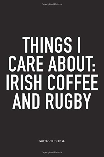 Things I Care About: Irish Coffee And Rugby: A 6x9 Inch Softcover Matte Diary Notebook With 120 Blank Lined Pages For Sports Lovers