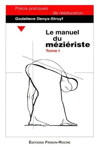 Le manuel du méziériste: Tome 1 (Précis pratiques de rééducation)