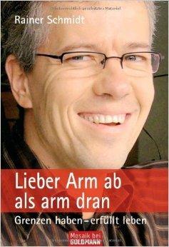 Lieber Arm ab als arm dran: Grenzen haben - erfüllt leben ( 19. Juli 2010 )