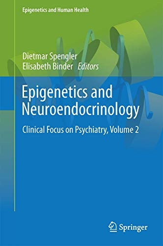 Epigenetics and Neuroendocrinology: Clinical Focus on Psychiatry, Volume 2 (Epigenetics and Human Health)