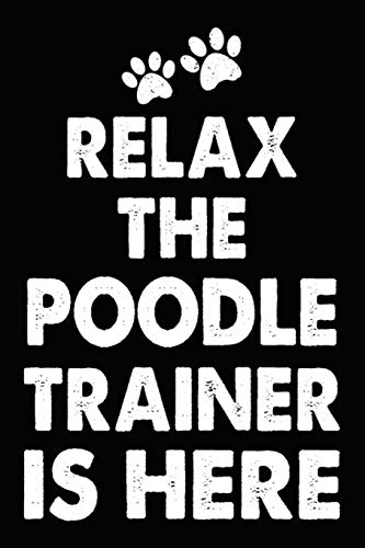 Relax The Poodle Trainer Is Here: Poodle Training Log Book gifts. Best Dog Trainer Log Book gifts For Dog Lovers who loves Poodle. Cute Poodle Trainer Log Book Gifts is the perfect gifts.