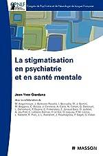 La stigmatisation en psychiatrie et en santé mentale de Jean-Yves Giordana