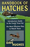Handbook Of Hatches: Introductory Guide to the Foods Trout Eat and the Most Effective Flies to Match Them
