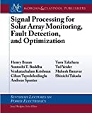Signal Processing for Solar Array Monitoring, Fault Detection, and Optimization (Synthesis Lectures on Power Electronics, Band 4)