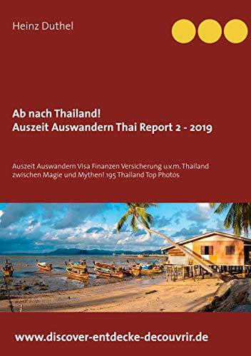 Ab nach Thailand Thailand Report 2 - 2019: Auszeit Auswandern Visa Finanzen Versicherung u.v.m. Thailand zwischen Magie und Mythen!