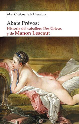 Historia del caballero Des Grieux y de Manon Lescaut (Akal Clásicos de la Literatura nº 19)