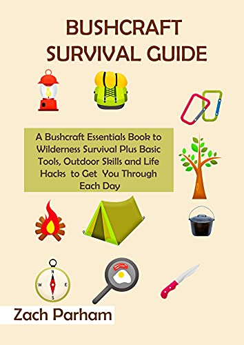 Bushcraft Survival Guide: A Bushcraft Essentials Book to Wilderness Survival Plus Basic Tools, Outdoor Skills and Life Hacks to Get You Through Each Day (English Edition)