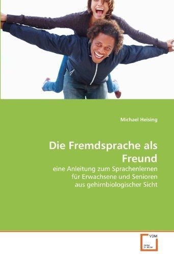 Die Fremdsprache als Freund: eine Anleitung zum Sprachenlernen für Erwachsene und Senioren aus gehirnbiologischer Sicht by Michael Heising (2011-04-29)