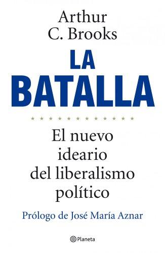 La batalla: El nuevo ideario del liberalismo político ((Fuera de colección))