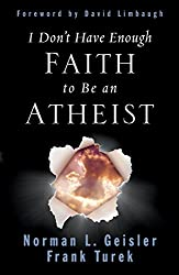 Book cover: I Don't Have Enough Faith to Be an Atheist by Norman L. Geisler and Frank Turek