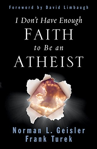 Compare Textbook Prices for I Don't Have Enough Faith to Be an Atheist Illustrated Edition ISBN 9781581345612 by Norman L. Geisler,Frank Turek,David Limbaugh