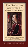 The Selected Writings of Christine De Pizan: New Translations, Criticism (Norton Critical Editions)