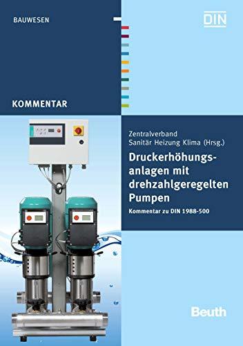 Druckerhöhungsanlagen mit drehzahlgeregelten Pumpen: Kommentar zu DIN 1988-500 (Beuth Kommentar)