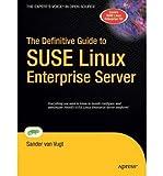[(Definitive Guide to SuSe Linux Enterprise Server )] [Author: Sander Van Vugt] [Dec-2006]