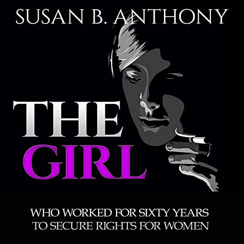 The Girl Who Worked for Sixty Years to Secure Rights for Woman cover art