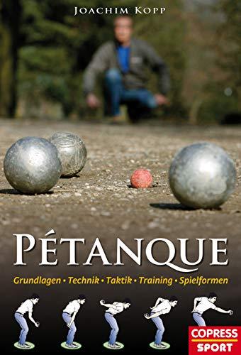 Pétanque: Grundlagen, Technik, Taktik, Training, Spielformen