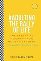 #Adulting The Rally Of Life Full Colour: The Essential Roadmap for Modern Leaders
