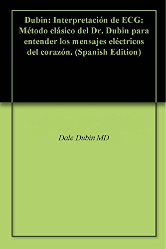 Dubin: Interpretación de ECG: Método clásico del Dr. Dubin para entender los mensajes eléctricos del corazón.