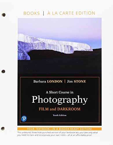 Short Course in Photography, A: Film and Darkroom An Introduction to Photographic Technique, Books a la Carte Edition