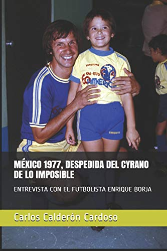 MÉXICO 1977, DESPEDIDA DEL CYRANO DE LO IMPOSIBLE: ENTREVISTA CON EL FUTBOLISTA ENRIQUE BORJA (EntreVistas)