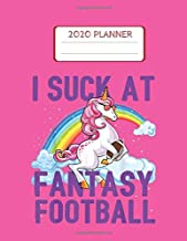 2020 Planner: I Suck at Fantasy Football Unicorn Rainbow Loser  Men Unicorn Monthly and Yearly Planner Blank Lined Themed Year Planner Agenda Planner Monthly 8.5 x 11 Inches 110 Pages with Dream Pony