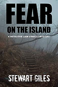 Fear on the Island: A compelling mystery with a dark twist. (Detective Liam O'Reilly book 3) (DI Liam O'Reilly mysteries) by [Stewart  Giles]