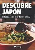 DESCUBRE JAPÓN: INTRODUCCIÓN A LA GASTRONOMÍA: COCINA JAPONESA: 1 (GUÍAS DE VIAJE A JAPÓN-DESCUBRE JAPÓN)