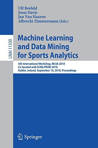 Machine Learning and Data Mining for Sports Analytics: 5th International Workshop, MLSA 2018, Co-located with ECML/PKDD 2018, Dublin, Ireland, ... Notes in Computer Science, Band 11330)