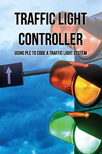 Traffic Light Controller: Using PLC To Code A Traffic Light System: Plc Programming Training