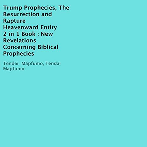 Trump Prophecies, the Resurrection and Rapture; Heavenward Entity: 2 in 1 Book cover art