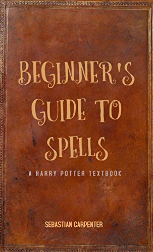 Beginner's Guide to Spells: A Harry Potter Textbook (English Edition)